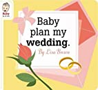 Baby Plan My Wedding by Lisa Brown