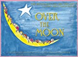 Over the moon : the Broadway Lullaby Project / conceived by Kate Dawson ; created by Jodi Glucksman and Barbara Aronica-Buck ; foreword by Julie Andrews and Emma Walton Hamilton