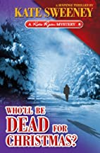 Who'll Be Dead For Christmas by Kate Sweeney