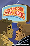 Queers dig Time Lords / introduction by John & Carole E. Barrowman ; edited by Sigrid Ellis and Michael Damian Thomas