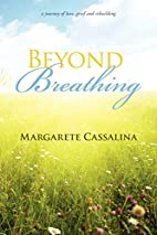 Beyond Breathing by Margarete Cassalina