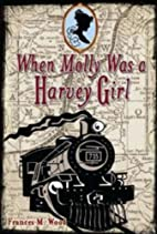 When Molly Was a Harvey Girl by Frances M.…