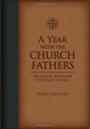 A Year with the Church Fathers by Mike…