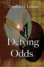 Defying odds by Theodore H. Lehman