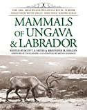 Mammals of Ungava & Labrador : the 1882-1884 fieldnotes of Lucien M. Turner together with Inuit and Innu knowledge / edited by Scott A. Heyes & Kristofer M. Helgen ; foreword by Tim Flannery ; illustrations by Bryony Anderson