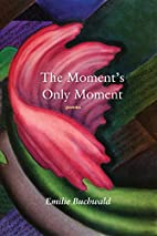 The Moment's Only Moment: poems by…