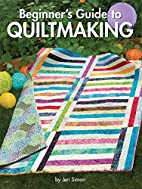 Beginner's Guide to Quiltmaking by Jeri…