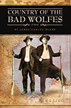 Country of the Bad Wolfes by James Carlos…