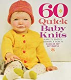 60 Quick Baby Knits: Blankets, Booties,…