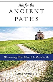 Ask for the Ancient Paths: Discovering What…