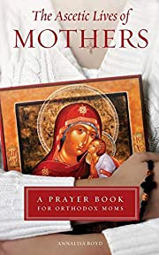 The Ascetic Lives of Mothers: A Prayer Book…