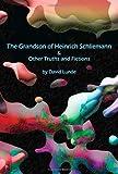 Grandson of heinrich schliemann & other truths and fictions