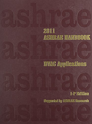 2011 ASHRAE Handbook - HVAC Applications - IP (ASHRAE Applications Handbook Inch/Pound), Refrigerating and Air-Conditioning Engineers, American Society of Heating