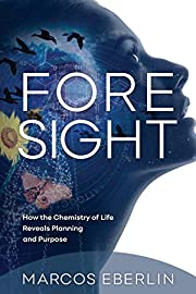 Foresight: How the Chemistry of Life Reveals…