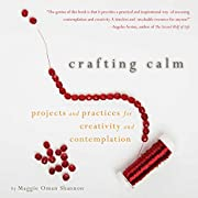 Crafting Calm: Projects and Practices for…