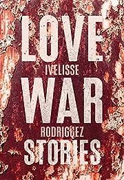 Love War Stories av Ivelisse Rodriguez