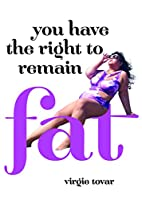 You Have the Right to Remain Fat by Virgie…