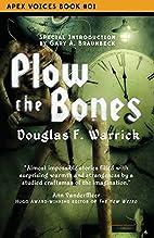 Plow the Bones (Apex Voices) (Volume 1) by…