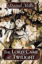 The Lord Came at Twilight by Daniel Mills