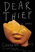 Dear Thief: A Novel by Samantha Harvey
