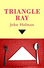 Triangle Ray : stories by John Holman