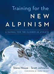 Training for the New Alpinism: A Manual for…