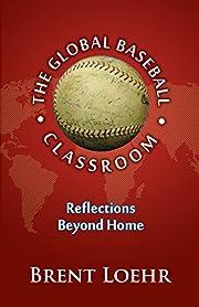 Global Baseball Classroom de Brent Loehr