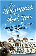 So Happiness to Meet You: Foolishly,…