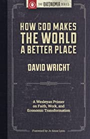 How God Makes the World A Better Place: A…