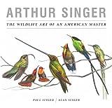 Arthur Singer : the wildlife art of an American master / Paul Singer, Alan Singer