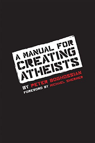 A Manual For Creating Atheists, by Boghossian, P
