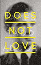 Does Not Love by James Tadd Adcox
