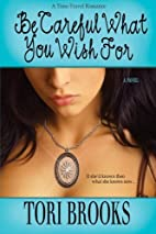 Be Careful What You Wish For by Tori Brooks
