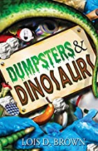 Dumpsters and Dinosaurs by Lois D. Brown