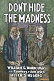 Don't hide the madness : William s. burroughs in conversation with allen ginsberg