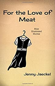 For the Love of Meat: Nine Illustrated…