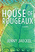 House of Rougeaux: A Novel by Jenny Jaeckel