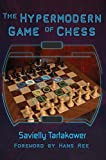 The hypermodern game of chess / by Savielly Tartakower ; foreword by Hans Ree