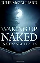 Waking Up Naked in Strange Places (Tales of…