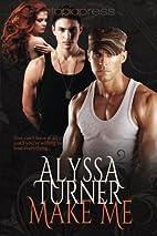 Make Me by Alyssa Turner