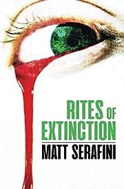 Rites of Extinction de Matt Serafini