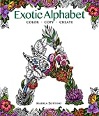 Exotic Alphabet: Color, Copy, Create by…