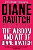 The Wisdom and Wit of Diane Ravitch, Ravitch, Diane