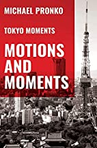 Motions and Moments: More Essays on Tokyo by…