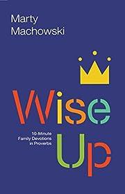 Wise Up: Ten-Minute Family Devotions in…