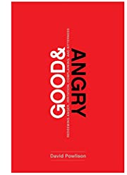 Good and Angry: Redeeming Anger, Irritation,…