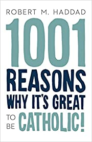 1001 Reasons Why It's Great to be Catholic…
