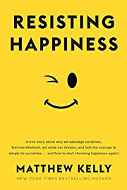 Resisting Happiness de Matthew Kelly