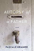Autopsy of a Father by Pascale Kramer