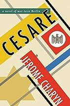 Cesare: A Novel of War-Torn Berlin by Jerome…